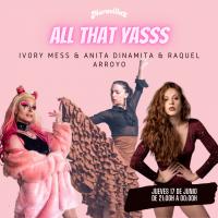 All That Yasss Ivory Mess & Anita Dinamita & Raquel Arroyo